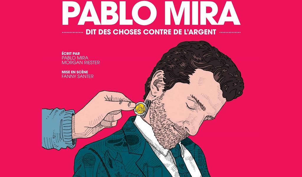 PABLO MIRA « DIT DES CHOSES CONTRE DE L'ARGENT »