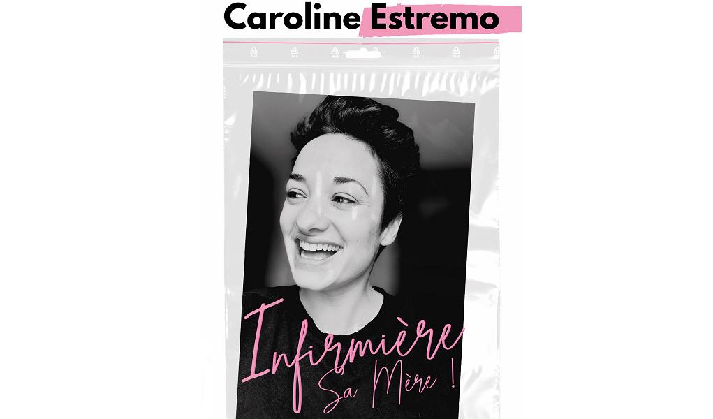 CAROLINE ESTREMO -« INFIRMIÈRE SA MÈRE ! »
